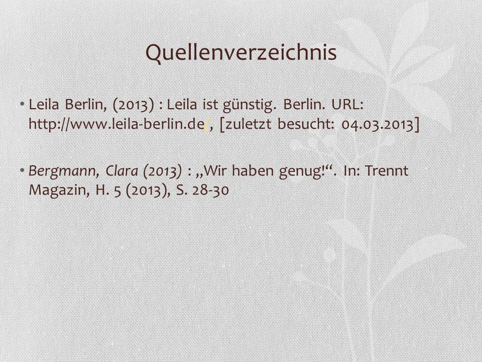 Quellenverzeichnis Leila Berlin, (2013) : Leila ist günstig. Berlin. URL: http://www.leila-berlin.de/, [zuletzt besucht: 04.03.2013]